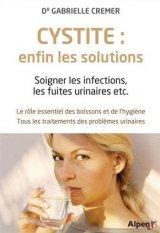 Cystite : enfin les solutions. Soigner les infections, les fuites urinaires etc.