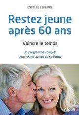 Rester jeune après 60 ans. Vaincre le temps